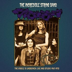 Incredible String Band - The Circle Is Unbroken: Live & Studio 1967-72